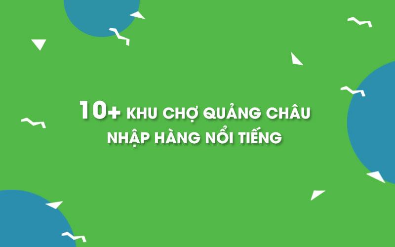 10+ khu chợ Quảng Châu Trung Quốc nổi tiếng cho dân kinh doanh