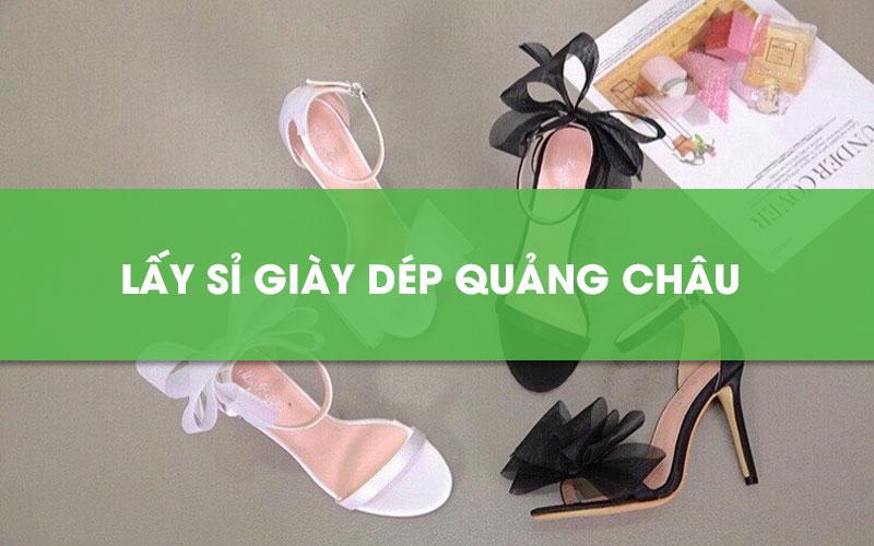 Cách lấy sỉ giày dép Quảng Châu