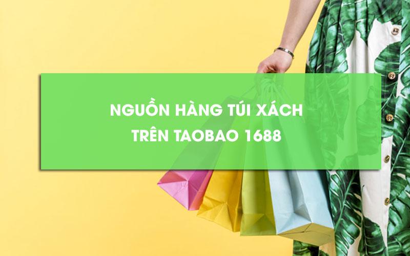 Nguồn hàng túi xách 1688 Taobao