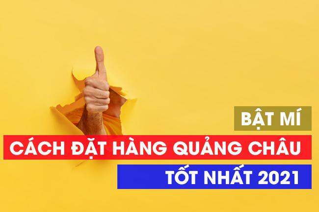 Bật mí cách đặt hàng Quảng Châu Trung Quốc tốt nhất 2021