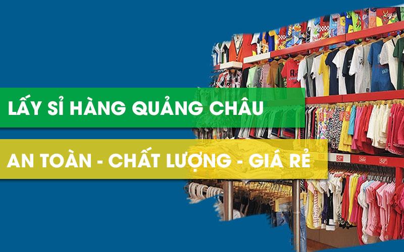 """""""Mách bạn"""" cách lấy sỉ hàng Quảng Châu giá rẻ, siêu chất lượng"""